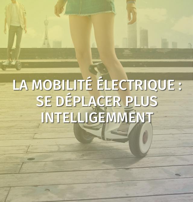 La mobilité électrique : se déplacer plus intelligemment