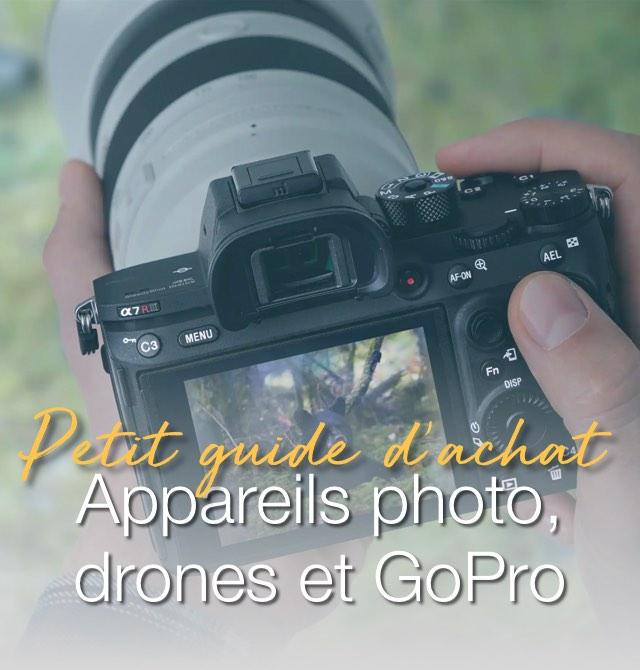 Appareils photo, drones et GoPro : Petit guide d'achat